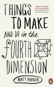 Things to Make and Do in the Fourth Dimension, by Matt Parker