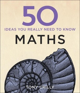 50 Maths Ideas You Really Need to Know, by Tony Crilly