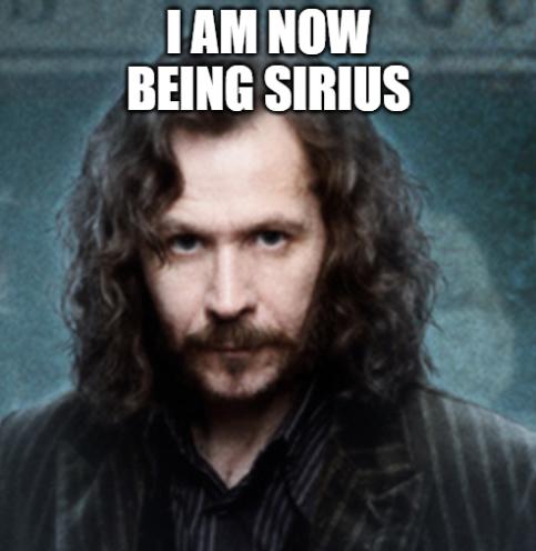 "Sirius Black. Caption ""I am now being Sirius"""