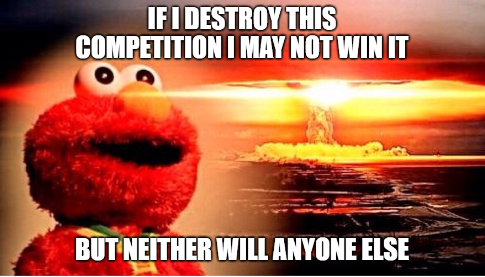 """Elmo in front of a nuclear explosion, with caption """"If I destroy this competition I may not win it but neither will anyone else"""""""