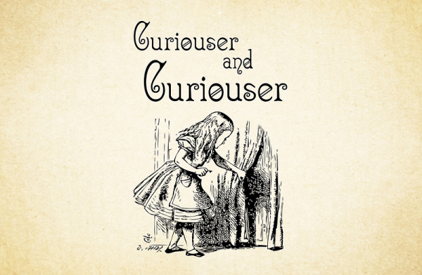 """Curiouser and Curiouser"" text above a drawing of Alice in Wonderland"